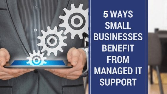 Top 5 Benefits of Small Business IT Support Services