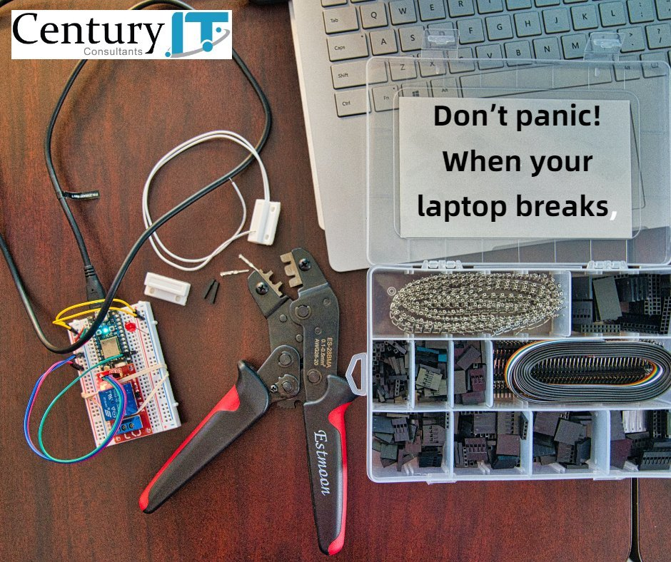 Don't panic! When your laptop breaks, Century IT Consultant is Here